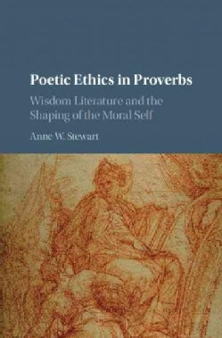 Poetic Ethics in Proverbs: Wisdom Literature and the Shaping of the Moral Self (Hardcover)