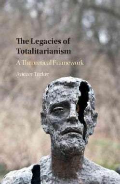 The Legacies of Totalitarianism: A Theoretical Framework (Hardcover)