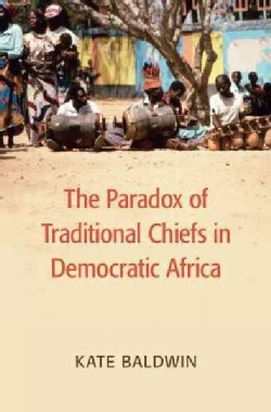 The Paradox of Traditional Chiefs in Democratic Africa (Hardcover)