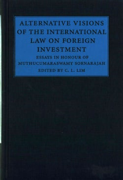 Alternative Visions of the International Law on Foreign Investment: Essays in Honour of Muthucumaraswamy Sornarajah (Hardcover)