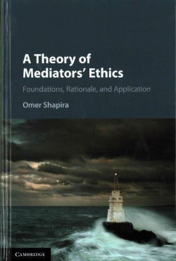 A Theory of Mediators' Ethics: Foundations, Rationale, and Application (Hardcover)