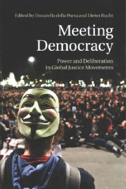 Meeting Democracy: Power and Deliberation in Global Justice Movements (Paperback)