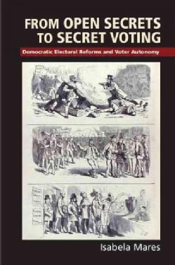 From Open Secrets to Secret Voting: Democratic Electoral Reforms and Voter Autonomy (Paperback)
