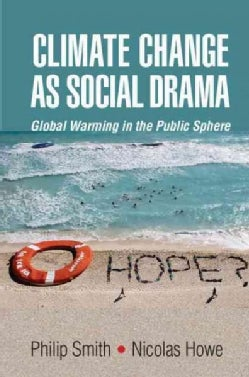Climate Change As Social Drama: Global Warming in the Public Sphere (Paperback)