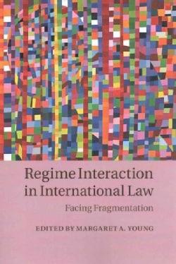 Regime Interaction in International Law: Facing Fragmentation (Paperback)