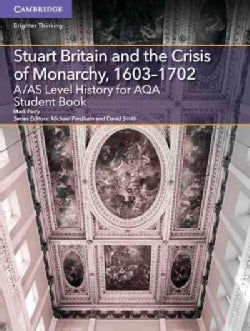 A/As Level History for Aqa Stuart Britain and the Crisis of Monarchy 1603-1702 (Paperback)