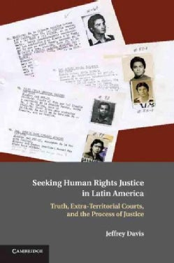 Seeking Human Rights Justice in Latin America: Truth, Extra-territorial Courts, and the Process of Justice (Paperback)