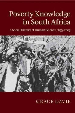 Poverty Knowledge in South Africa: A Social History of Human Science, 1855-2005 (Paperback)