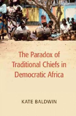 The Paradox of Traditional Chiefs in Democratic Africa (Paperback)