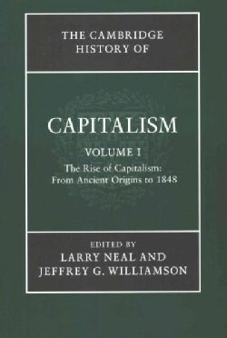 The Cambridge History of Capitalism: The Rise of Capitalism: from Ancient Origins to 1848 / the Spread of Capital... (Paperback)