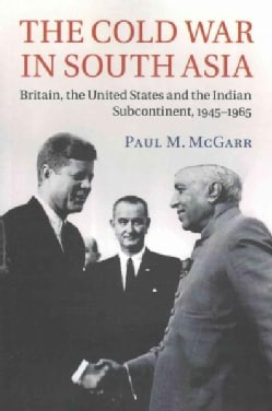 The Cold War in South Asia: Britain, the United States and the Indian Subcontinent, 1945-1965 (Paperback)