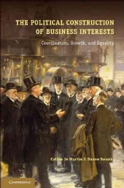 The Political Construction of Business Interests: Coordination, Growth, and Equality (Paperback)
