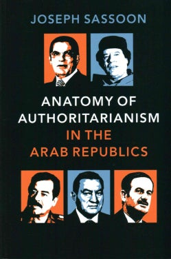 Anatomy of Authoritarianism in the Arab Republics (Paperback)