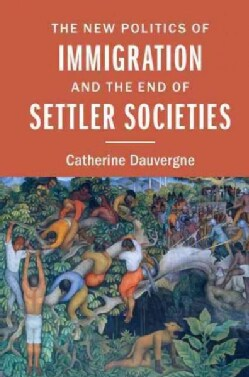 The New Politics of Immigration and the End of Settler Societies (Paperback)