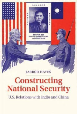 Constructing National Security: U.s. Relations With India and China (Paperback)