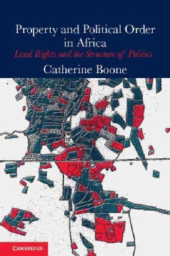 Property and Political Order in Africa: Land Rights and the Structure of Politics (Paperback)
