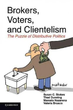 Brokers, Voters, and Clientelism: The Puzzle of Distributive Politics (Paperback)