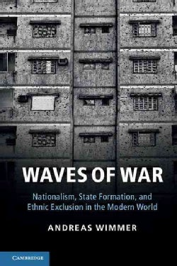 Waves of War: Nationalism, State Formation, and Ethnic Exclusion in the Modern World (Paperback)