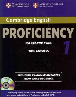 Cambridge English Proficiency 1 for Updated Exam With Answers: Authentic Examination Papers from Cambridge ESOL