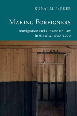 Making Foreigners: Immigration and Citizenship Law in America, 1600-2000 (Paperback)