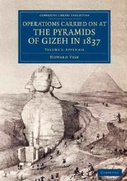 Operations Carried on at the Pyramids of Gizeh in 1837: With an Account of a Voyage into Upper Egypt, and an Appe... (Paperback)