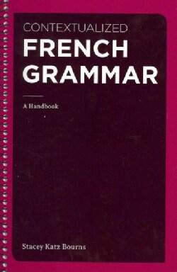Contextualized French Grammar: A Handbook (Paperback)