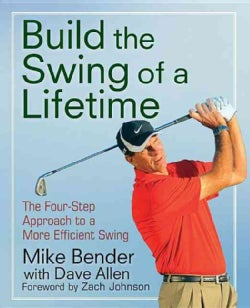 Building the Swing of a Lifetime: The Four-Step Approach to a More Efficient Swing (Hardcover)