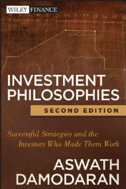 Investment Philosophies: Successful Strategies and the Investors Who Made Them Work (Hardcover)