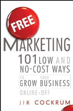 Free Marketing: 101 Low and No-Cost Ways to Grow Your Business, Online and Off (Hardcover)