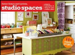 Better Homes and Gardens Studio Spaces: Projects, Inspiration & Ideas for Your Creative Place (Paperback)