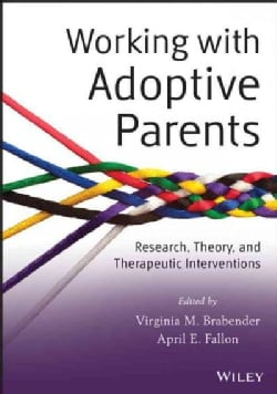 Working with Adoptive Parents: Research, Theory, and Therapeutic Interventions (Paperback)