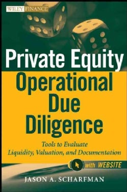 Private Equity Operational Due Diligence: Tools to Evaluate Liquidity, Valuation, and Documentation (Hardcover)