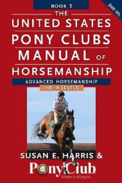 The United States Pony Clubs Manual of Horsemanship Book 3: Advanced Horsemanship/HB - A Level (Paperback)