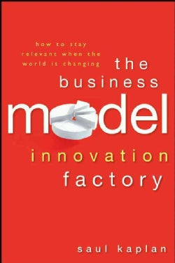 The Business Model Innovation Factory: How to Stay Relevant When the World Is Changing (Hardcover)