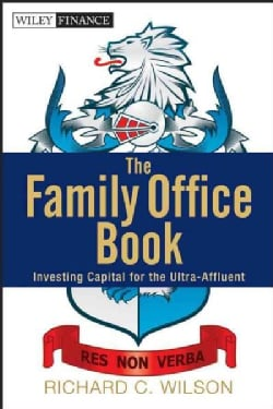 The Family Office Book: Investing Capital for the Ultra-Affluent (Hardcover)