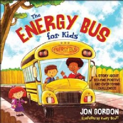 The Energy Bus for Kids: A Story About Staying Positive and Overcoming Negativity (Hardcover)