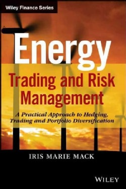 Energy Trading and Risk Management: A Practical Approach to Hedging, Trading, and Portfolio Diversification (Hardcover)