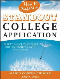 How to Prepare a Standout College Application: Expert Advice that Takes You from LMO* (*Like Many Others) to Admit (Paperback)
