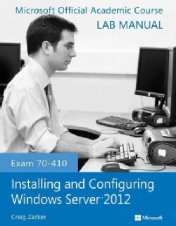 Installing and Configuring Windows Server 2012: Exam 70-410 (Paperback)