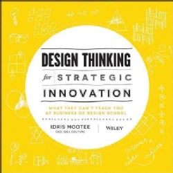 Design Thinking for Strategic Innovation: What They Can't Teach You at Business or Design School (Hardcover)