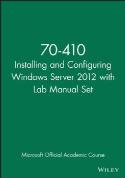 Installing and Configuring Windows Server 2012: Exam 70-410