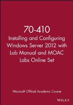 Installing and Configuring Windows Server 2012: Exam 70-410