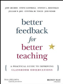Better Feedback for Better Teaching: A Practical Guide to Improving Classroom Observations (Paperback)