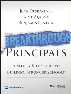 Breakthrough Principals: A Step-by-Step Guide to Building Stronger Schools (Paperback)