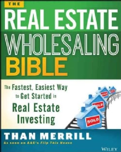 The Real Estate Wholesaling Bible: The Fastest, Easiest Way to Get Started in Real Estate Investing (Paperback)