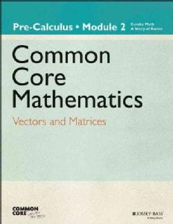 Common Core Mathematics, Grade 12, Module 2: Vectors and Matrices (Paperback)