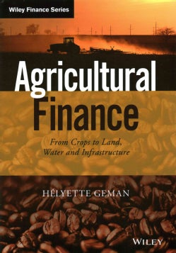 Agricultural Finance: From Crops to Land, Water and Infrastructure (Hardcover)