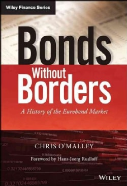 Bonds Without Borders: A History of the Eurobond Market (Hardcover)