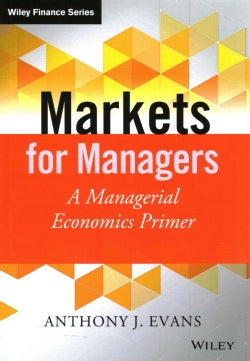 Markets for Managers: A Managerial Economics Primer (Hardcover)