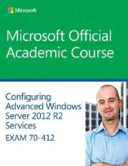 Configuring Advanced Windows Server 2012 Services R2 Services: Exam 70-412 (Paperback)
